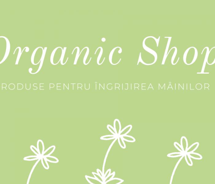 Organic Shop – produse organice pentru îngrijirea mâinilor